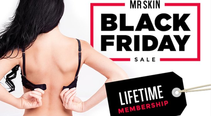 Mr Skin's 2018 Black Friday Lifetime Special!