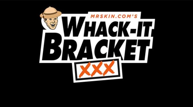 Mr Skin's 2020 XXX Whackit Bracket