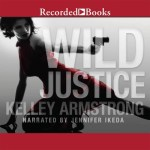 Wild Justice Audiobook by kelley Armstrong (review)