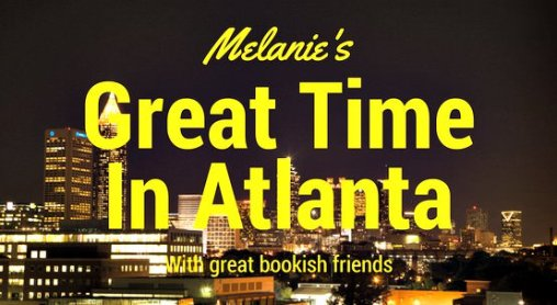 Melanie's Great time in Atlanta