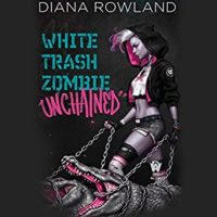 White Trash Zombie Unchained by Diana Rowland read by Allison McLemore