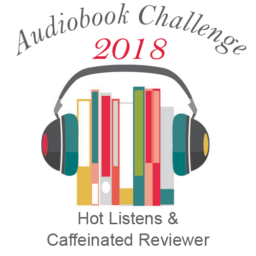 Audiobook Challenge 2018 - Hot Listens & Caffeinated Reviewer