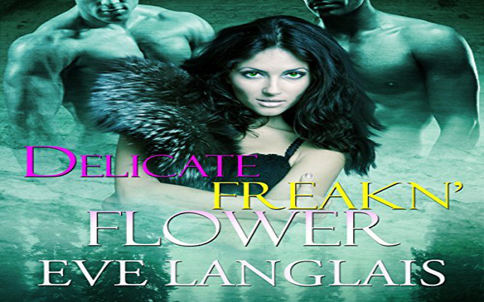 Delicate Freakn' Flower Audiobook by Eve Langlais (REVIEW)