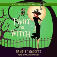 Twice the Witch (Beechwood Harbor Magic Mystery #2) by Danielle Garrett read by Amanda Ronconi