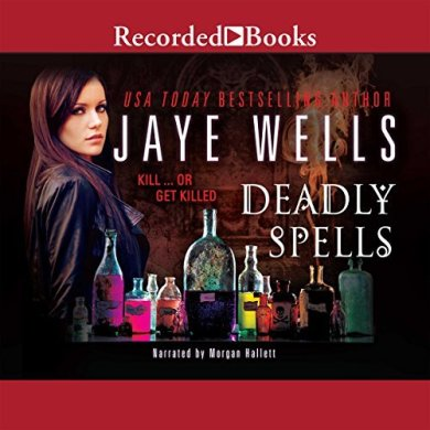 Deadly Spells (Prospero's War #3) by Jaye Wells read by Morgan Hallett