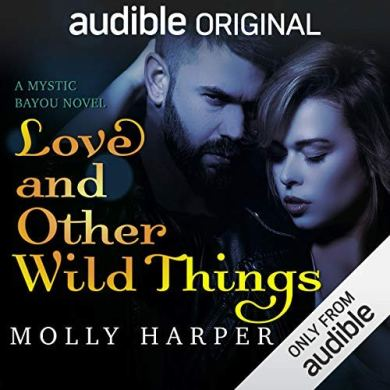Love and Other Wild Things (Mystic Bayou #2) by Molly Harper read by Amanda Ronconi and Jonathan Davis