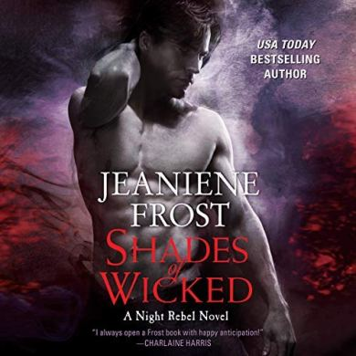 Shades of Wicked (NIght Rebel #1) by Jeaniene Frost read by Tavia Gilbert