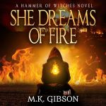 She Dreams of Fire (Hammer of Witches #1) by M. K. Gibson read by Xe Sands