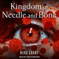 Kingdom of Needle and Bone by Mira Grant read by Cris Dukehart