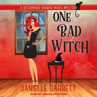 One Bad Witch (Beechwood Harbor Magic Mysteries #6) by Danielle Garrett read by Amanda Ronconi