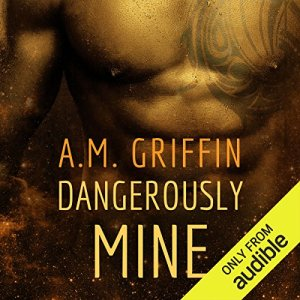 Audiobook Cover: Dangerously Mine by A. M. Griffin read by Simone Lewis