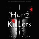 I Hunt Killers (Jasper Dent #1) by Barry Lyga read by Charlie Thurston
