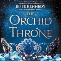 The Orchid Throne (Forgotten Empire #1) by Jeffe Kennedy read by Elizabeth Brook