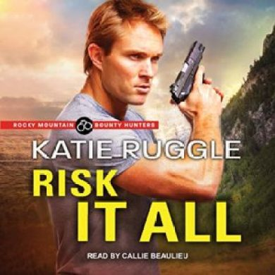Risk It All Audioboo (Rocky Mountain Bounty Hunters #2) by Katie Ruggle read by Callie Beaulieu