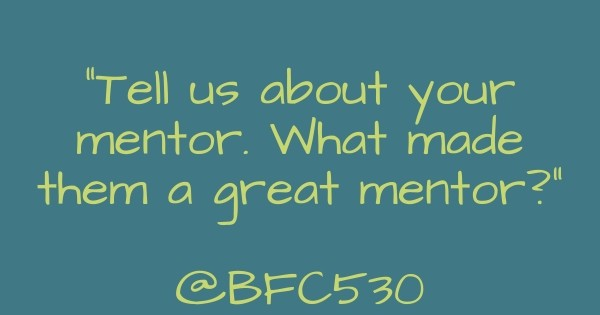 Tell us about your mentor. What made them a great mentor?