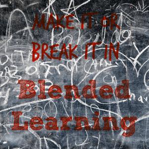 Make it or Break it in Blended Learning