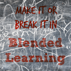 Make it or Break it in Blended Learning