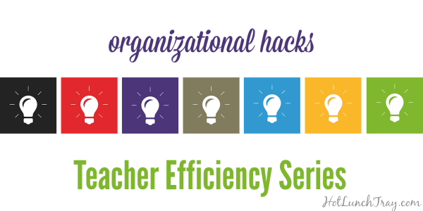 ORGANIZATIONAL hacks Teacher Efficiency Series