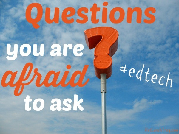 #EdTech Questions you are Afraid to Ask