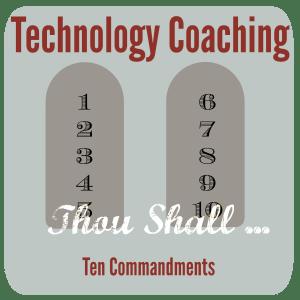 Tech nology Coaching Ten Commandments