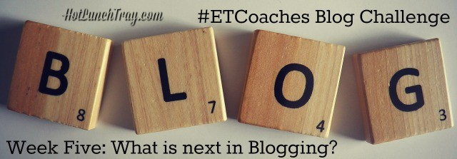 etcoaches-week-five-what-is-next-in-blogging