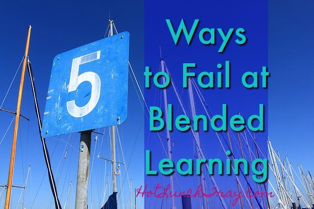 Five Ways to Fail at Blended Learning