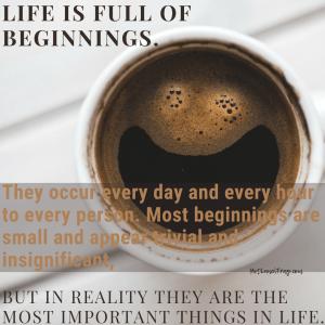 Life is Full of Beginnings