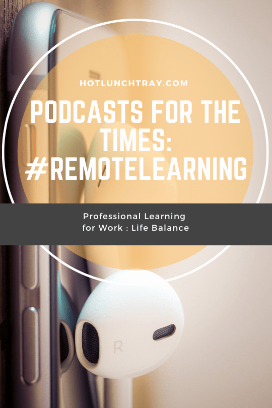 Podcasts for the times #REMOTELEARNING PIN 2