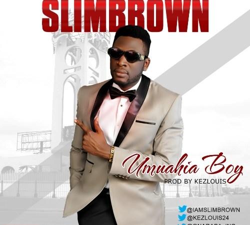 Slim Brown – Umuahia Boy