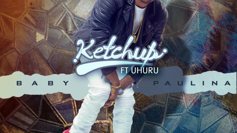 Ketchup – Baby Paulina ft. Uhuru