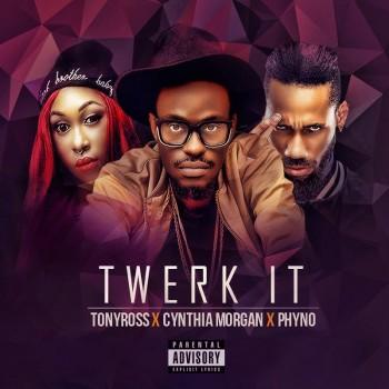 Tony Ross – Twerk It ft. Phyno & Cynthia Morgan