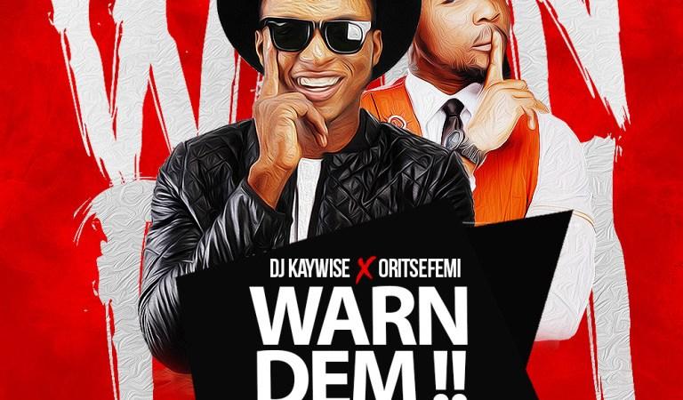 DJ Kaywise x Oritse Femi – Warn Dem