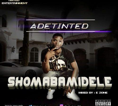AdeTinted – Shomabamidele