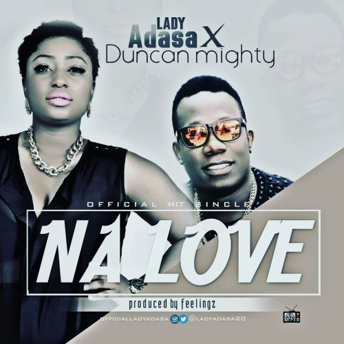 Lady Adasa ft Duncan Mighty - Na Love