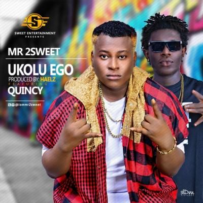Mr 2Sweet Ft Quincy – Ukolu Ego (Prod by Haelz)
