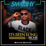 Smarthy – Its Been Long ft Richie (Prod. Dstyle beats)