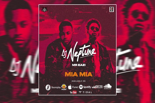 DJ Neptune - Mia Mia Ft Mr Eazi