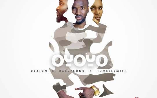 Dezign ft. HumbleSmith & Harrysong - Oyoyo (Remix)