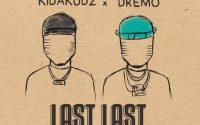 Kida Kudz - Last Last ft. Dremo