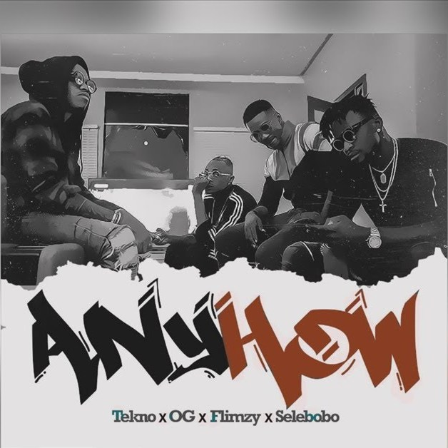 Tekno - Anyhow ft OG, Flimzy & Selebobo