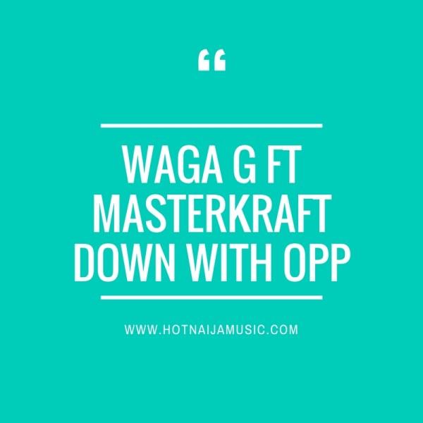 Waga G ft Masterkraft - Down With OPP