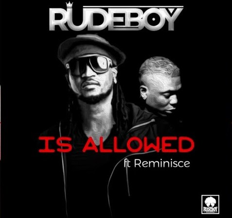 Rudeboy - Is Allowed ft. Reminisce