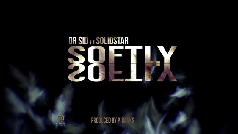 Dr Sid - Softly ft Solidstar
