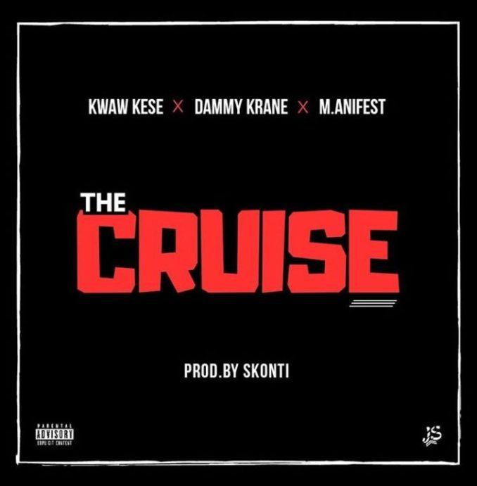 Kwaw Kese x Dammy Krane x Manifest - The Cruise