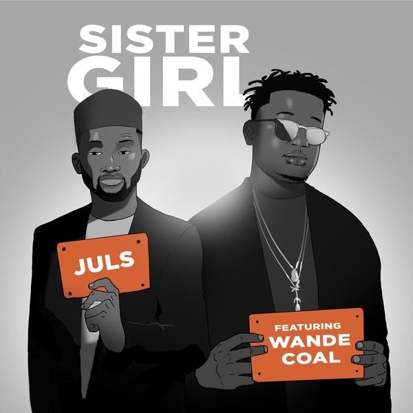 Juls - Sister Girl ft Wande Coal