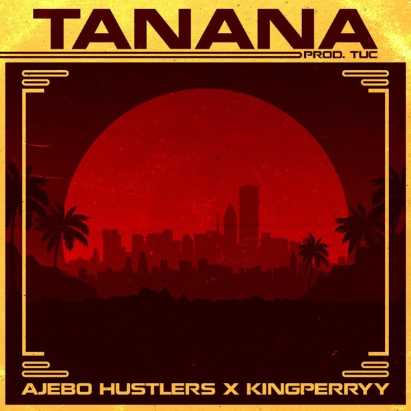Ajebo Hustlers - Tanana ft. King Perryy
