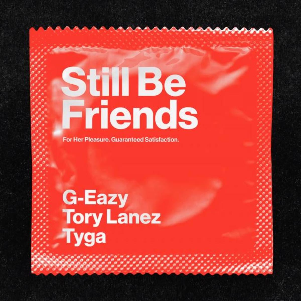 G-Eazy 'STILL BE FRIENDS' Ft Tyga & Tory Lanez