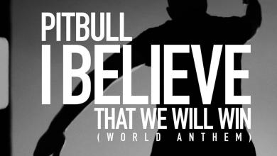 Photo of Music: Pitbull – I Believe That We Will Win: Listen