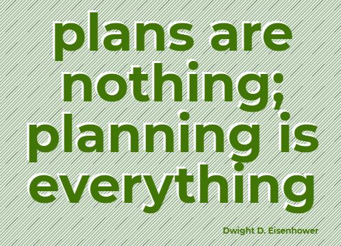 plans are nothing; planing is everything