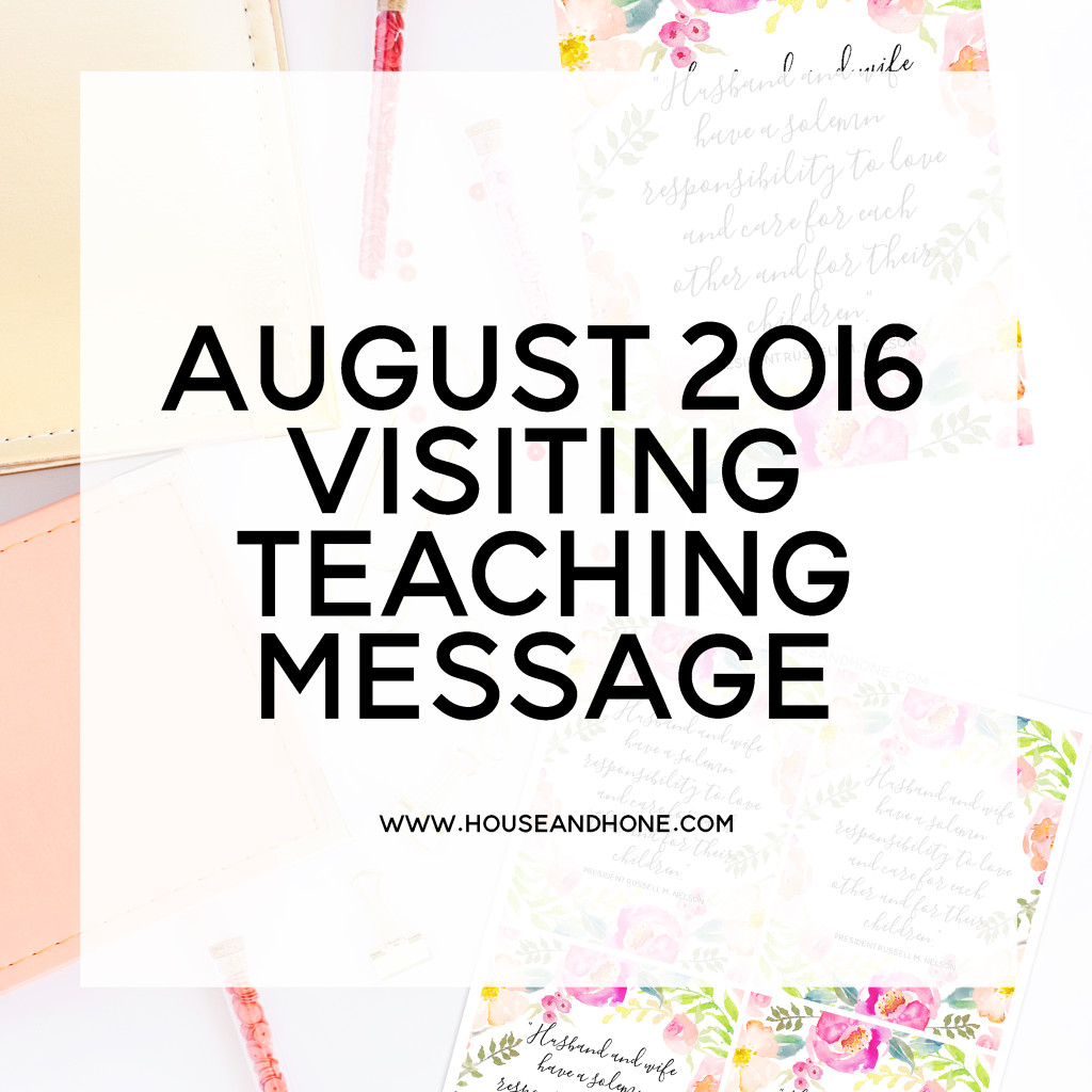 House and Hone Blog | Visiting Teaching Message | August 2016